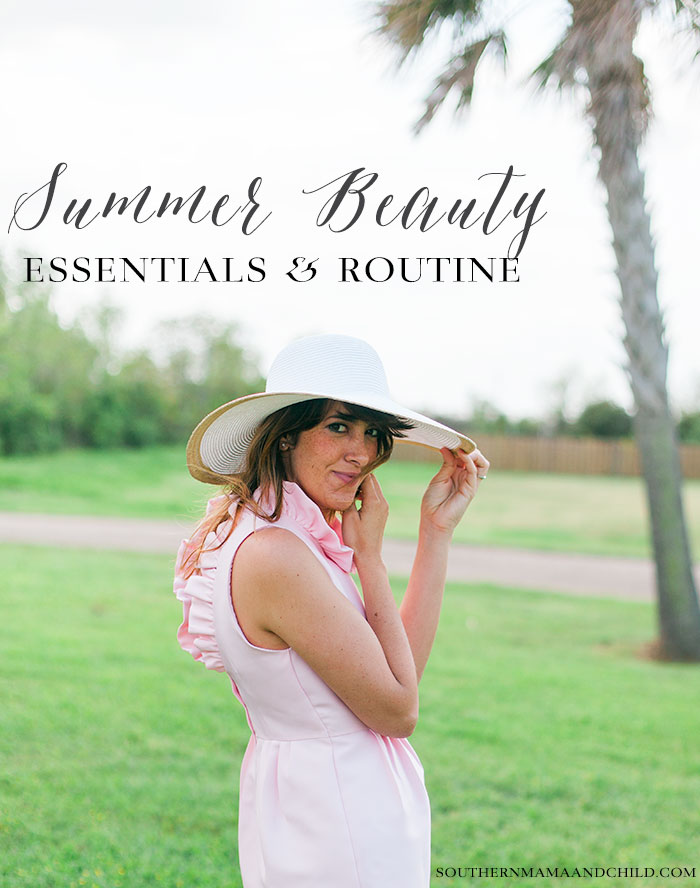 Summer Beauty: My Essentials and Routine